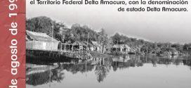 3 DE AGOSTO DE 1991: Se eleva el Territorio Federal Delta Amacuro a categoría de Estado